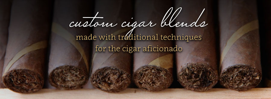 Custom cigar blends made with traditional techniques for the cigar aficionado.